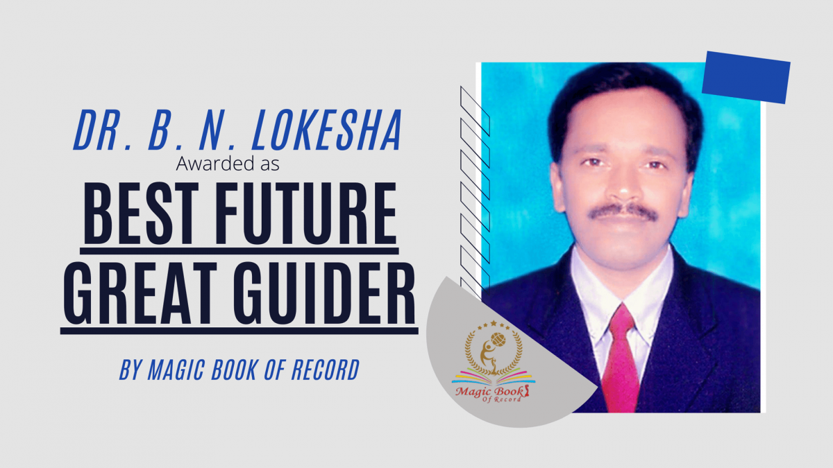 Dr B N LOKESHA AWARDED AS BEST FUTURE GREAT GUIDER - MAGIC BOOK OF RECORD