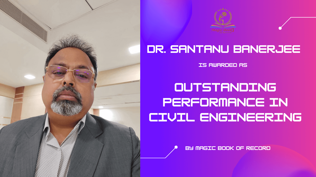 Dr. SANTANU BANERJEE OUTSTANDING PERFORMANCE IN CIVIL ENGEERING- MAGIC BOOK OF RECORD